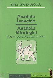 Anadolu Inancları-Anadolu Mitologisi-Ismet-Inanc-Soylence Bağlantısı-Zeki Eyuboğlu-1987-576s