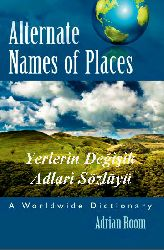 Alternate Names of Places A Worldwide Dictionary