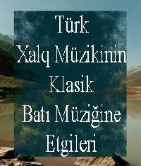 Türk Xalq Müzikinin Klasik Batı Müziğine Etgileri