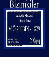 595-Bizimkiler-Anadolu Merkezli Dünya Tarixi-M.Ö.200BIN-1829 -25.Qapıq-Evin Esmen Kısakürek -Arda Kısakürek-4869.DAL(31.800.MB