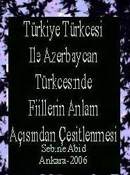 Türkiye Türkcesi Ile Azerbaycan Türkcesinde Fiillerin Anlam Açısından Çeşitlenmesi