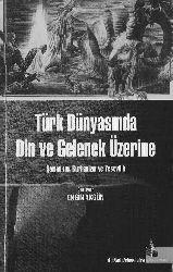 Türk Dünyasında Din Ve Gelenek Üzerine-Şamanizm-Burhanizm Ve Yesevilik-Engin Akgun-2008-288s