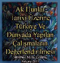Ak Hunlar Tarixi Üzerine Türkiye Ve Dünyada Yapılan Çalişmaların Değerlendirilmesi - Müslüme Melis Çeliktaş