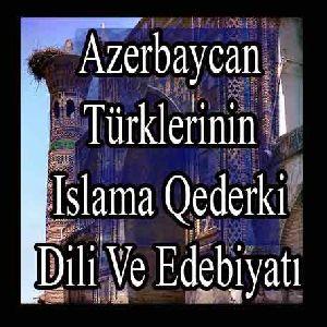 Azərbaycan Türklərinin Islama Qədərki Dili Və Ədəbiyatı-Bəxtiyar Tuncay