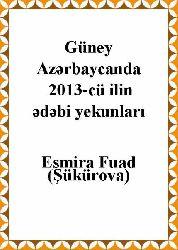 Güney Azerbaycanda 2013-cü ilin edebi yekunları Esmira Fuad (Şükürova) -Makale