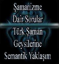 Şamanizme Dair Sorular-Türk Şaman Geysilerine Semantik Yaklaşım - Makale