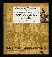 Bir Sahte Dervişin Orta Asya Gezisi , Arminius Vambery , N.Ahmed Özalp
