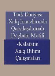 Türk Dünyası Xalq Inanclarında Qarşılaşdırmalı Doğum Motifi-Kalafatın Xalq Bilimi Çalışmaları