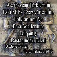 Azərbaycan Türklərinin Əski Mifik Təsəvvürlərinin, Folklorunun Və Bəzi Adətlərinin Bilqamış  Dastanindaki Izləri - Bəxtiyar Tuncay