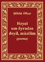 Hayat Sən Öyrədən Deyil, Müəllim - Şöhlət Əfşar