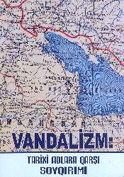 Vandalizm Tarixi Adlara Qarşı Soyqırımı - Yaqub Mahmudov