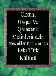 Orxun, Uyqur Ve Qaraxanlı Metinlerindeki Meslekler Bağlamında Eski Türk Kültürü
