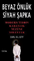 Beyaz Önlük Siyah Şapqa-Modern Tibbin Qaranlıq Yüzüne Yolçuluq- Carl Elliot-2010-288s