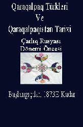 Çarlıq Rusyası Dönemi Öncesi Qaraqalpaq Türkleri Ve Qaraqalpaqistan Tarixi-Başlangıçdan 1873E qeder