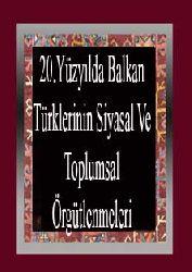 20-Yüzyilda Balkan Türklerinin Siyasal Ve Toplumsal Örgütlenmeleri