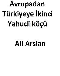 Avrupadan Türkiyeye İkinci Yahudi köçü-Ali Arslan-2006-174s