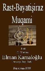 NOT-RAST-BAYATIŞIRAZ MUQAMI -EL YAZMA - Elman Kamaloğlu-Ismarışçı-*Bey Hadi - Naxçıvan-1999