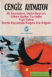 Al Yazmalım-Selvi Boylum-Erken Gelen Durnalar-Fuci Yama-Deniz Qıyısında Qoşan Ala Köpek-Çingiz Aytmatov-Çev-Mehmed Özgül-1992-360s