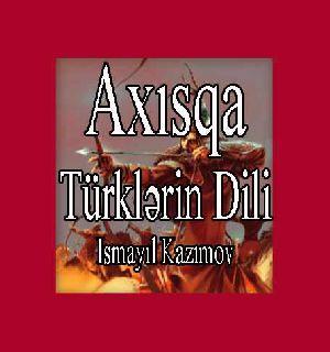 Axısqa Türklərin Dili-Ismayıl Kazımov