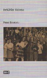 Bekarlar Balosu-Pierre Bourdieu-Çağrı Eroğlu-2009-211s