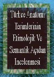 Türkce Anatomi Terimlerinin Etimolojik Ve Semantik Açıdan Incelenmesi