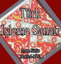 Türk Işleme Sanatı - Ayten Sürür