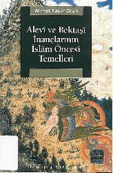 Alevi Ve Bektaşi Inanclarının Islam Öncesi Temelleri - Ahmed Yaşar Ocaq