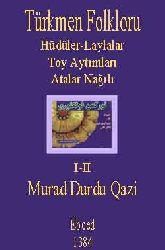 Türkmen Folkloru-Hüdüler-Laylalar-Toy Aytımları-Atalar Nağılı-I-II