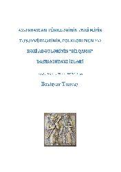 Azerbaycan Türklerinin Eski Mifik Tesevvürlerinin-Folklorunun Ve Bazi Adetlerinin-Bilqemiş-Dastanındakı Izleri-Bextiyar Tuncay-15s+Uyqur Türklerinin Mitolojik-Dini Ve Tarix Qadın Qehremanlari Üzerine-Limcan Inayet-Adem Öger-16s