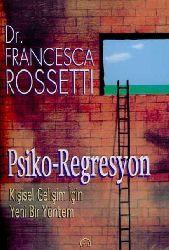 Psiko Regresyon-Kişisel Gelişim Için Yeni Bir Yöntem-Francesca Rossetti-Kemal Menemençioğlu-2000-226s
