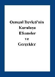 Osmanil Devletinin Kuruluşu Efsaneler ve Gerçekler