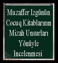 Muzaffer Izgünün Cocuk Kitablarının Mizah Unsurları Yönüyle Incelenmesi Evin Eroğlu