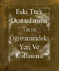 Eski Türk Destanlarının Tarix Öğretimindeki Yeri Ve Kullanımı