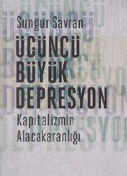 Kapitalizmin Alacaqaranlığı-Üçüncü Böyük Depresyon-Sunqur Savran-2005-304s
