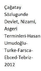 çağatay Sözlugunde Devlet, Nizami, Asgeri Terminleri-Hasan Umudoğlu-Turke-Farsca-Ebced-Tebriz-2012