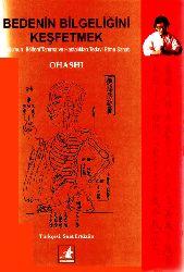 Bedenin Bilgeliğini Keşfedmek-Ohashi-Çev-Tom Monti-Çev-Suat Ertüzün-2007-237s
