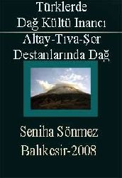 Türklerde Dağ Kültü Inancı Ve Altay, Tıva Ve Şor Destanlarında Dağ