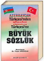 Azerbaycan-Türkiye Türkcesi-Böyük Sözlük –1-2- Yaşar Ağdoğan –Ustanbul - 1999 – latin