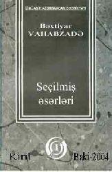 BEXTIYAR VAHABZADE-SEÇILMIŞ ESERLERI-I-Bextiyar Vehabzade - Kiril - Baki-2004