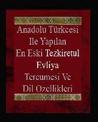 Anadolu Türkcesi Ile Yapılan En Eski Tezkiretul Evliya Tercumesi Ve Dil Ozellikleri