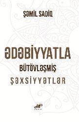 Edebiyatla Bütövleşmiş Sexsiyetler-Şemil Sadiq-2015-184s