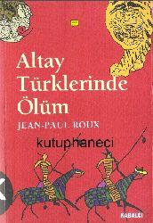 Altay Türklerinde Ölüm-Jean Paul Roux-Istanbul-1999-353s