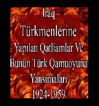 Irak Türkmenlerine Yapılan qatliamlar Ve Bunun Türk qamuoyuna Yansımaları - Selcuq Yılmaz