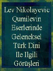 Lev Nikolayevic Qumilevin Eserlerinde Geleneksel Türk Dini Ile Ilgili Görüşleri
