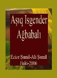 Aşıq Isgender Ağbabalı-Xatire-Meqale-Mektub Ve Senedlerin ışığında-Ezize Şamil-Ali Şamil-Baki-2006