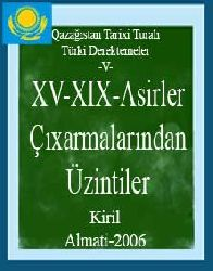 Qazağistan Tarixi -V- (XV-XIX) Asirler Çıxarmalarından Üzintiler