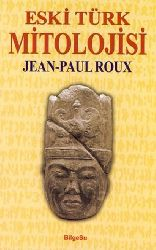 Eski Türk Mitolojisi Jean Paul Roux - Musa Yaşar Sağlam