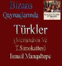 Bizans Qaynaqlarında Türkler - Menandros Ve T.Simokattes - Ismayıl Manqaltepe