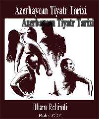 Azerbaycan Tiyatr Tarixi-iIlham Rehimli