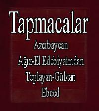 تاپماجالار آزربايجان آغيز-خالق ادبياتيندان توپلايان گونخان - TAPMACALAR -AZERBAYCAN AĞIZ EL EDEBIYATINDAN - Toplayan-Günxan